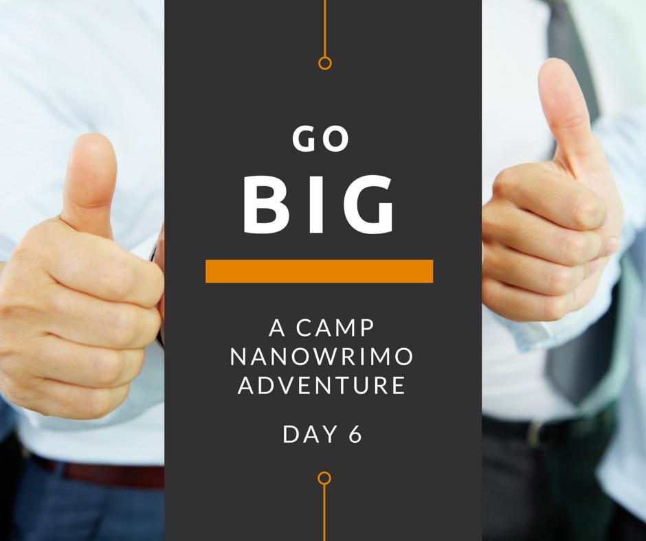 Go Big - Day 6