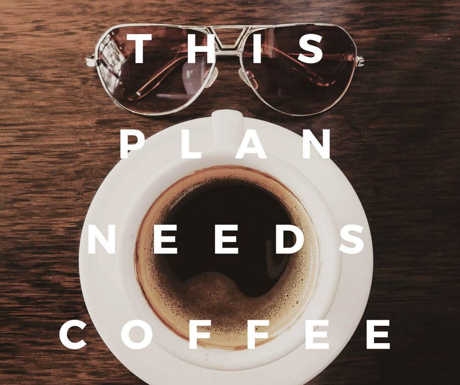This Plan Needs Coffee